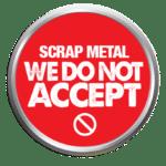 Scrap Metal we do not accept